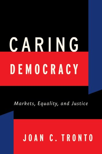 Caring Democracy Markets, Equality, and Justice  2013 edition cover