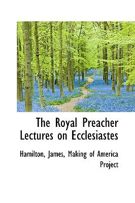 Royal Preacher Lectures on Ecclesiastes N/A 9781113464781 Front Cover