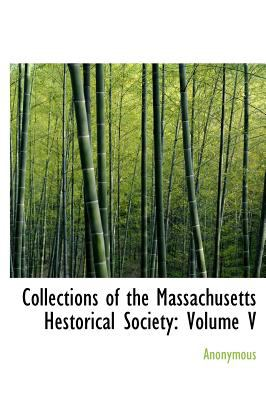 Collections of the Massachusetts Hestorical Society Volume V N/A 9781115655781 Front Cover