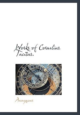 Works of Cornelius Tacitus N/A edition cover