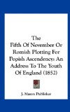 Fifth of November or Romish Plotting for Popish Ascendency An Address to the Youth of England (1852) N/A edition cover