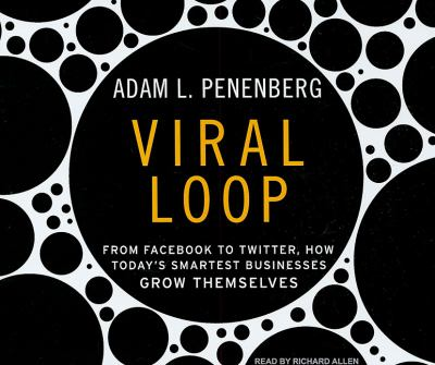 Viral Loop: How Social Networks Unleash Revolutionary Business Growth  2009 9781400113781 Front Cover