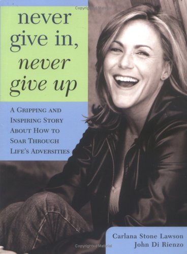 Never Give in, Never Give Up A Gripping and Inspiring Story about How to Soar Through Life's Adversities  2005 9781402205781 Front Cover