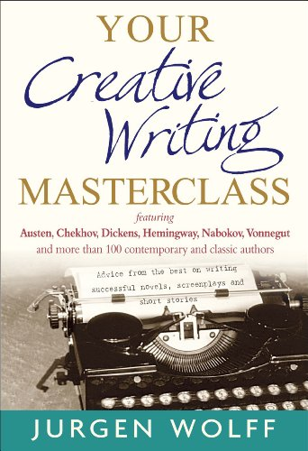 Your Creative Writing Masterclass Let Austin, Dickens, Chekhov, Hemingway, Nebokov, Vonnegut and More Than 100 Modern and Classic Authors Teach You the Craft of Writing Successful Novels, Screenplays, and Short Stories  2012 edition cover