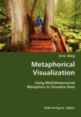Metaphorical Visualization- Using Multidimensional Metaphors to Visualize Dat N/A 9783836428781 Front Cover