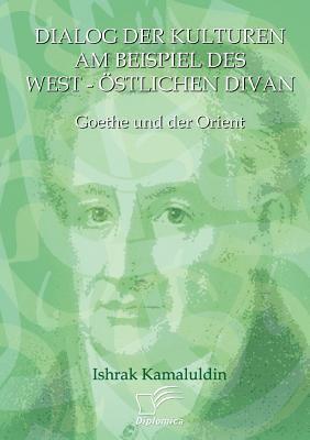 Dialog der Kulturen Am Beispiel des West-�stlichen Divan   2009 9783836668781 Front Cover