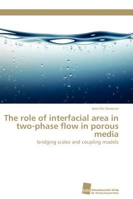role of interfacial area in two-phase flow in porous media bridging scales and coupling models N/A 9783838127781 Front Cover