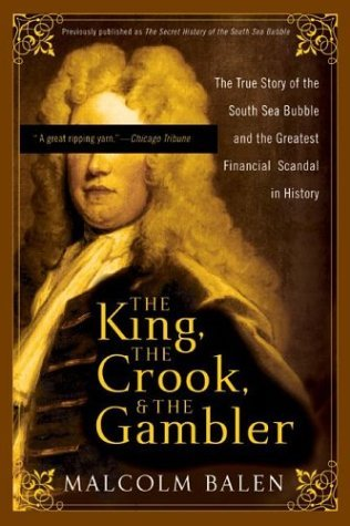 King the Crook, and the Gambler The True Story of the South Sea Bubble and the Greatest Financial Scandal in History  2004 9780007161782 Front Cover