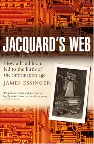 Jacquard's Web How a Hand-Loom Led to the Birth of the Information Age  2006 9780192805782 Front Cover