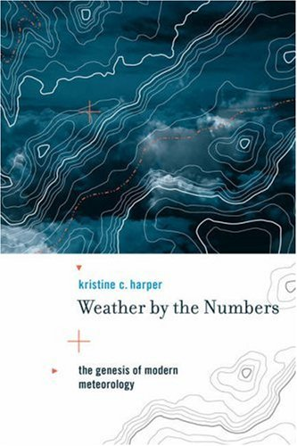 Weather by the Numbers The Genesis of Modern Meteorology  2008 9780262083782 Front Cover