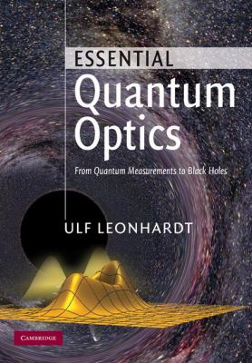 Essential Quantum Optics From Quantum Measurements to Black Holes  2010 9780521869782 Front Cover