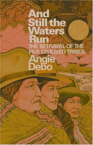 And Still the Waters Run The Betrayal of the Five Civilized Tribes  1973 edition cover