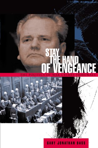 Stay the Hand of Vengeance The Politics of War Crimes Tribunals  2002 (Revised) edition cover