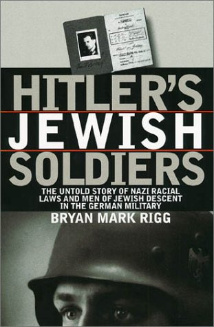 Hitler's Jewish Soldiers The Untold Story of Nazi Racial Laws and Men of Jewish Descent in the German Military  2002 9780700611782 Front Cover