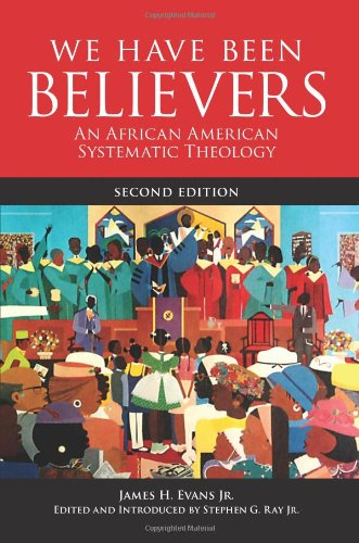 We Have Been Believers An African American Systematic Theology 2nd 2012 (Revised) 9780800698782 Front Cover