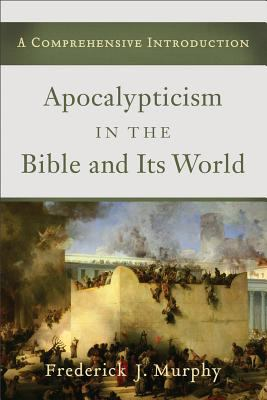 Apocalypticism in the Bible and Its World A Comprehensive Introduction  2012 9780801039782 Front Cover