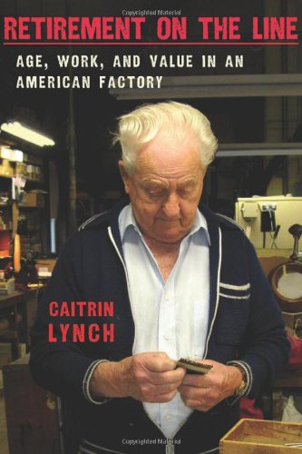 Retirement on the Line Age, Work, and Value in an American Factory  2012 edition cover