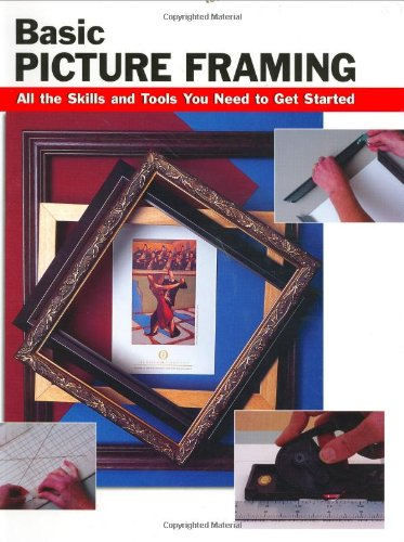Basic Picture Framing All the Skills and Tools You Need to Get Started  2005 edition cover