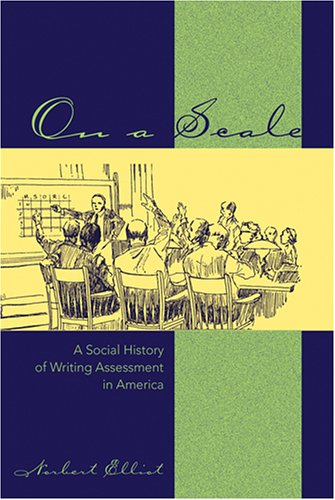 On a Scale A Social History of Writing Assessment in America  2005 edition cover