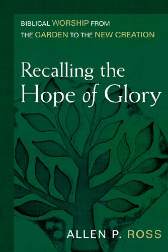Recalling the Hope of Glory Biblical Worship from the Garden to the New Creation  2006 edition cover