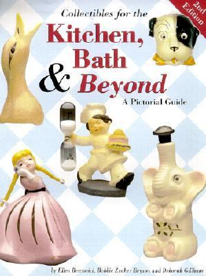 Collectibles for the Kitchen, Bath and Beyond A Pictorial Guide 2nd 2001 (Revised) 9780873492782 Front Cover