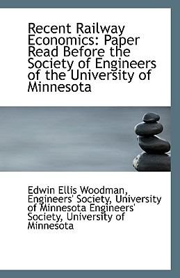 Recent Railway Economics : Paper Read Before the Society of Engineers of the University of Minnesota N/A 9781113355782 Front Cover