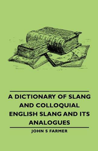 Dictionary of Slang and Colloquial English Slang and Its Analogues  2007 9781406763782 Front Cover