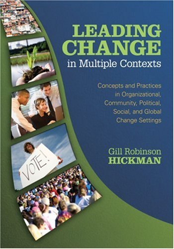 Leading Change in Multiple Contexts Concepts and Practices in Organizational, Community, Political, Social, and Global Change Settings  2010 9781412926782 Front Cover