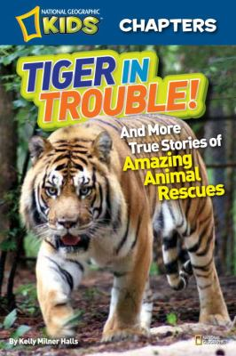 Tiger in Trouble! And More True Stories of Amazing Animal Rescues N/A edition cover