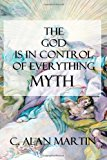 God Is in Control of Everything Myth A Creation of the Possible N/A 9781492209782 Front Cover