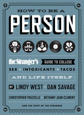 How to Be a Person The Stranger's Guide to College, Sex, Intoxicants, Tacos, and Life Itself  2012 edition cover