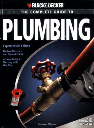 Complete Guide to Plumbing Modern Materials and Current Codes - All New Guide to Working with Gas Pipe 4th 2008 (Expanded) edition cover