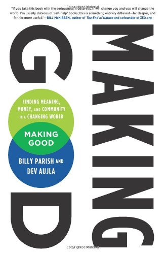 Making Good Finding Meaning, Money, and Community in a Changing World  2012 edition cover