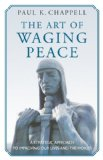 Art of Waging Peace A Strategic Approach to Improving Our Lives and the World N/A edition cover