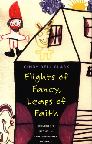 Flights of Fancy, Leaps of Faith Children's Myths in Contemporary America N/A edition cover