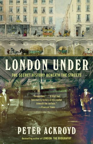 London Under The Secret History Beneath the Streets N/A 9780307473783 Front Cover