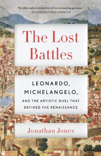 Lost Battles Leonardo, Michelangelo and the Artistic Duel That Defined the Renaissance N/A edition cover