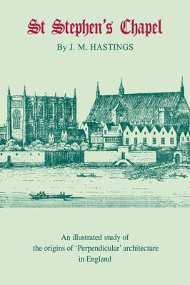 St Stephen's Chapel And Its Place in the Development of Perpendicular Style in England  2011 9780521242783 Front Cover