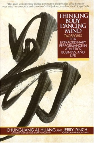 Thinking Body, Dancing Mind Taosports for Extraordinary Performance in Athletics, Business, and Life N/A edition cover