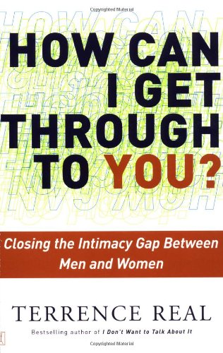 How Can I Get Through to You? Closing the Intimacy Gap Between Men and Women  2003 (Reprint) edition cover
