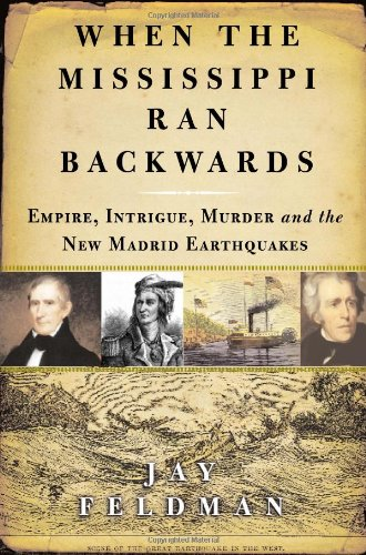 When the Mississippi Ran Backwards Empire, Intrigue, Murder, and the New Madrid Earthquakes  2005 edition cover