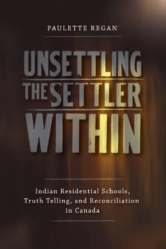 Unsettling the Settler Within Indian Residential Schools, Truth Telling, and Reconciliation in Canada  2011 edition cover