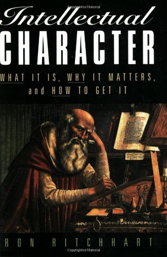Intellectual Character What It Is, Why It Matters, and How to Get It  2001 edition cover
