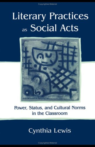 Literary Practices as Social Acts Power, Status, and Cultural Norms in the Classroom  2001 9780805836783 Front Cover