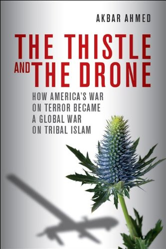 Thistle and the Drone How America's War on Terror Became a Global War on Tribal Islam  2013 edition cover