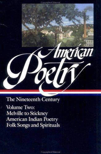 American Poetry - The Nineteenth Century Melville to Stickney; American Indian Poetry; Folk Songs and Spirituals N/A edition cover