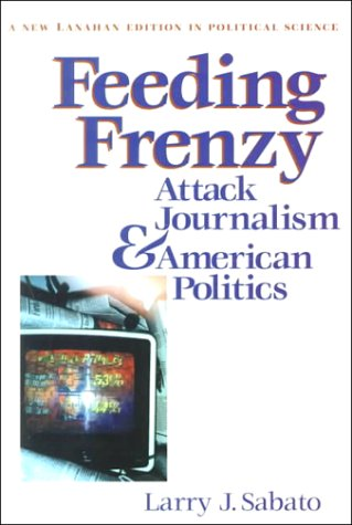 Feeding Frenzy Attack Journalism and American Politics  2000 edition cover