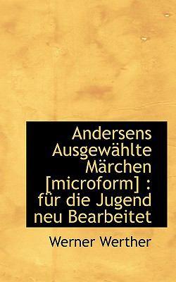 Andersens Ausgew�hlte M�rchen [Microform] F�r die Jugend neu Bearbeitet N/A 9781116287783 Front Cover