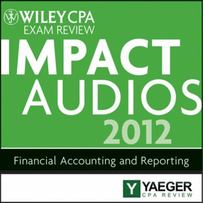 Wiley Cpa Exam Review 2012 Impact Audios: Financial Accounting and Reporting  2012 edition cover