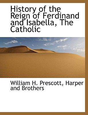 History of the Reign of Ferdinand and Isabella, the Catholic N/A edition cover
